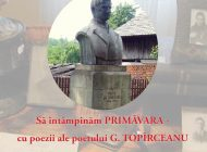 EVENIMENT! George Topîrceanu, omagiat la Nămăeşti - Primăvara se întîmpină cu poeziile marelui poet